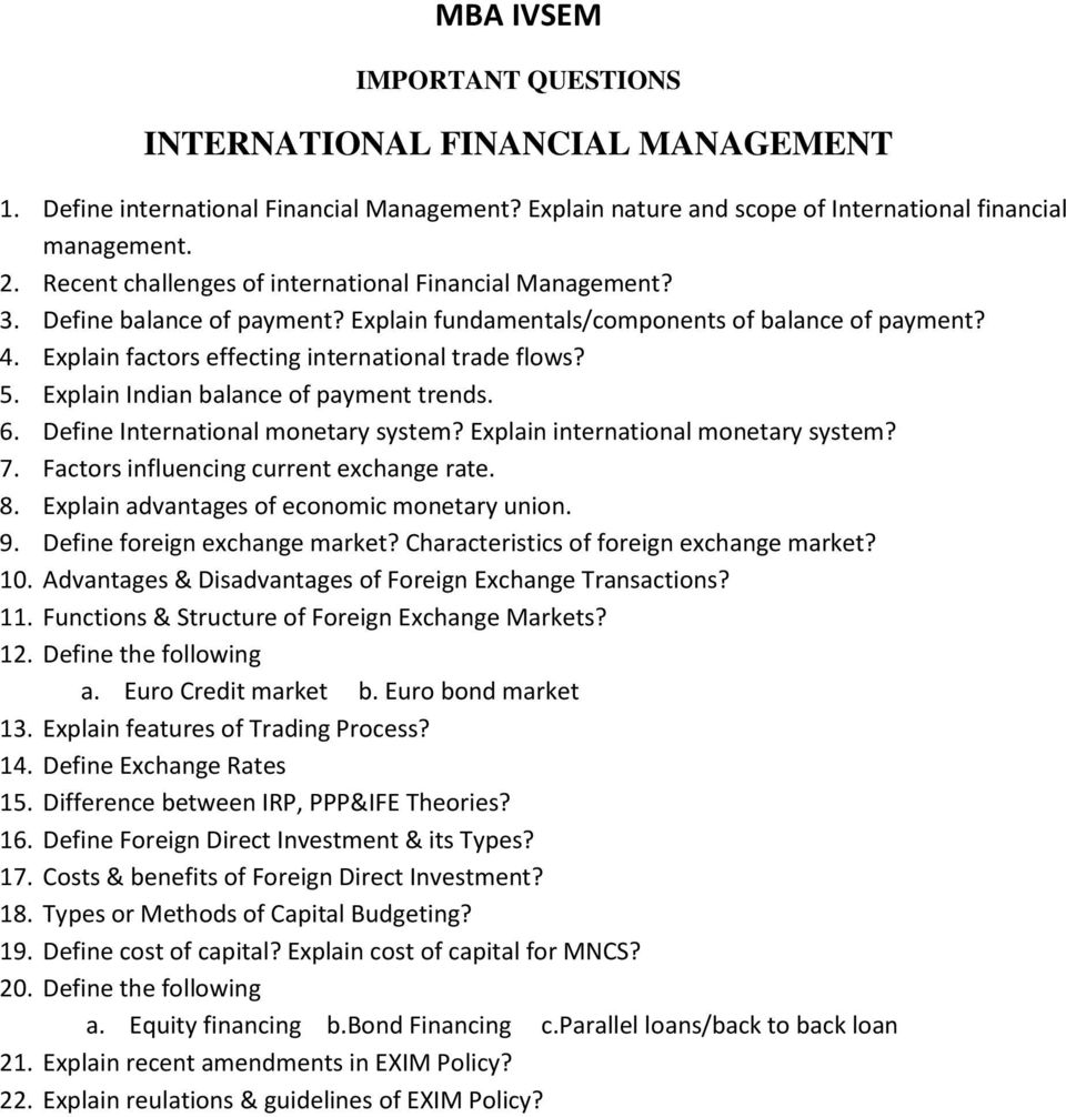 Explain Indian balance of payment trends. 6. Define International monetary system? Explain international monetary system? 7. Factors influencing current exchange rate. 8.