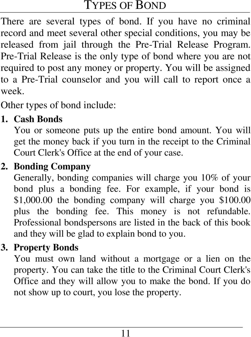 Other types of bond include: 1. Cash Bonds You or someone puts up the entire bond amount.