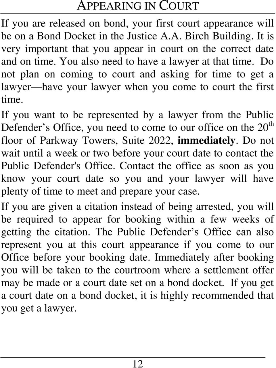 Do not plan on coming to court and asking for time to get a lawyer have your lawyer when you come to court the first time.