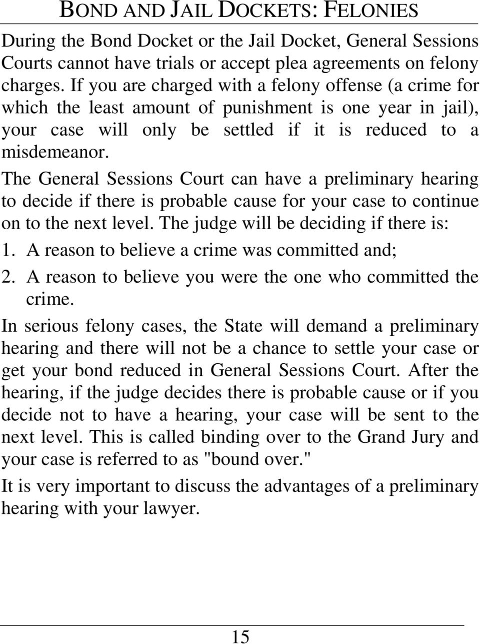 The General Sessions Court can have a preliminary hearing to decide if there is probable cause for your case to continue on to the next level. The judge will be deciding if there is: 1.
