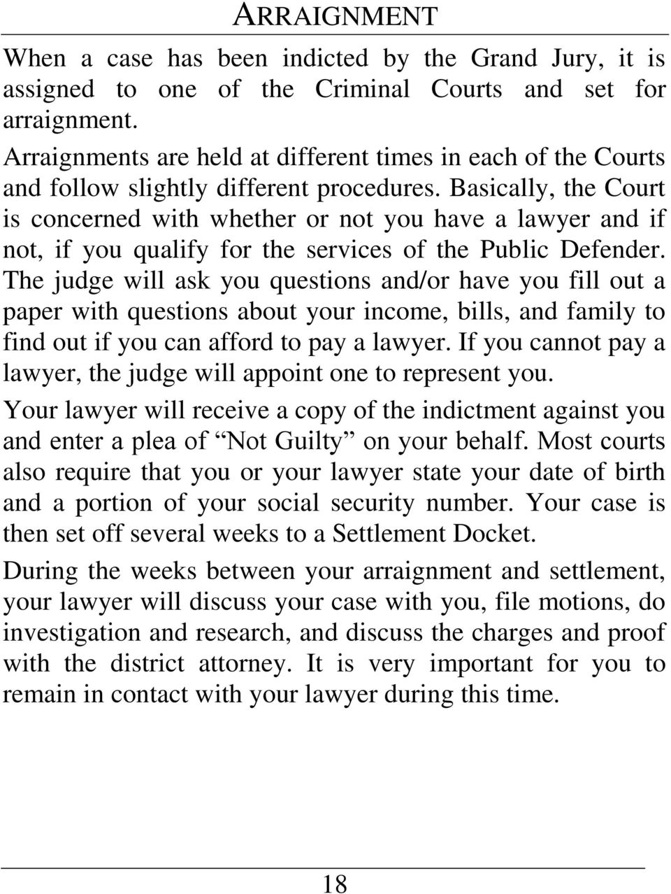 Basically, the Court is concerned with whether or not you have a lawyer and if not, if you qualify for the services of the Public Defender.