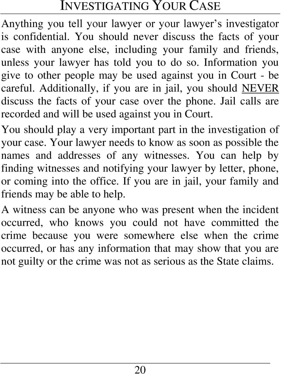Information you give to other people may be used against you in Court - be careful. Additionally, if you are in jail, you should NEVER discuss the facts of your case over the phone.
