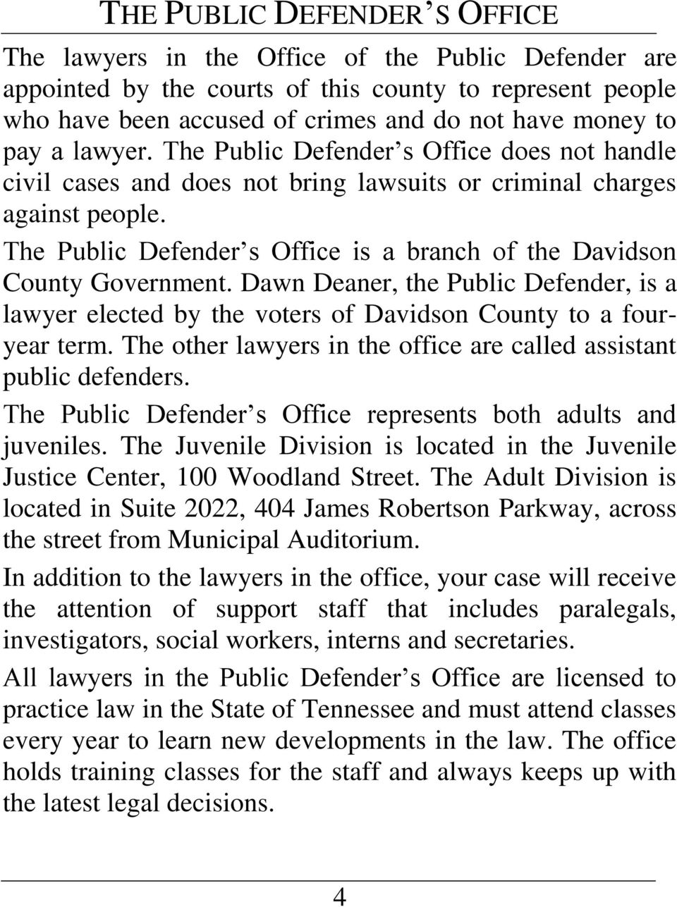 The Public Defender s Office is a branch of the Davidson County Government. Dawn Deaner, the Public Defender, is a lawyer elected by the voters of Davidson County to a fouryear term.