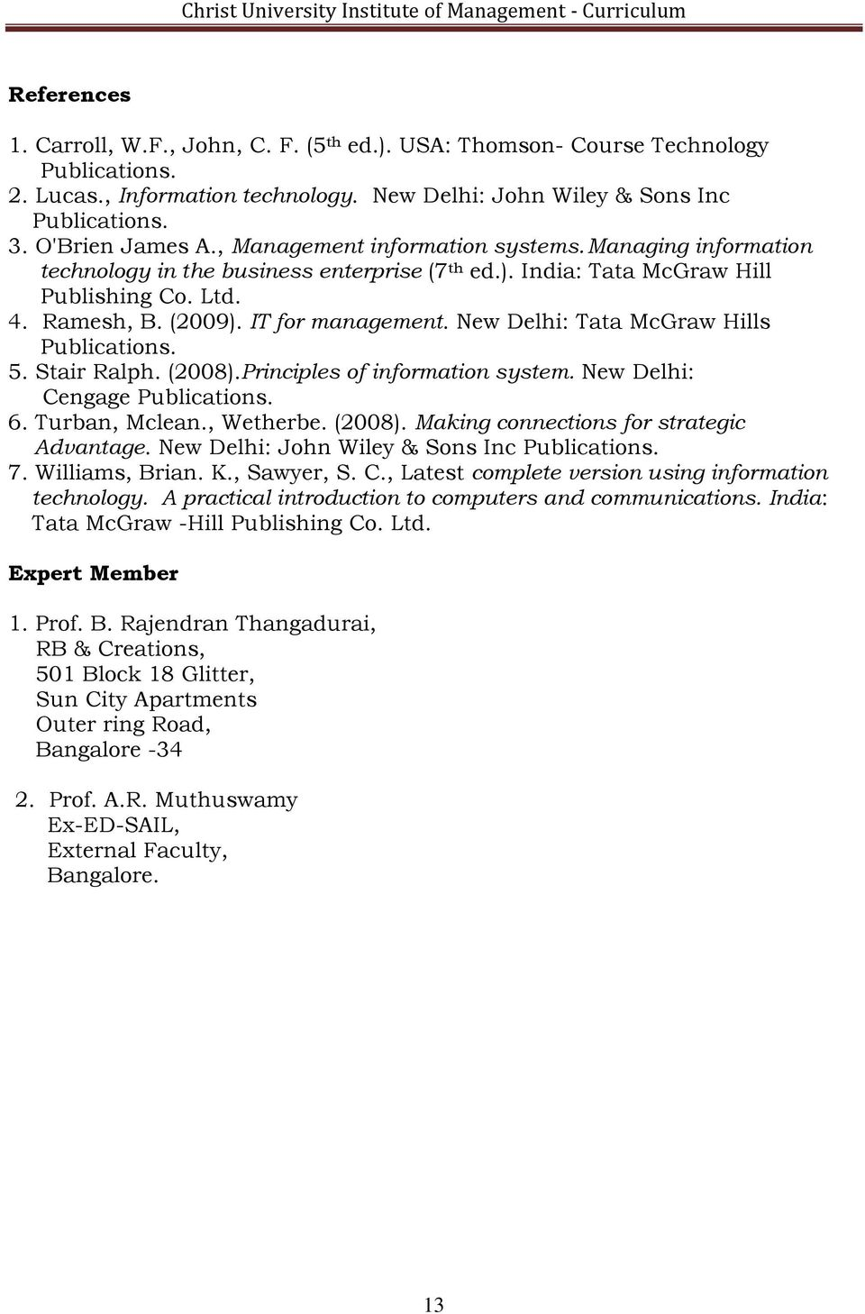 New Delhi: Tata McGraw Hills Publications. 5. Stair Ralph. (2008).Principles of information system. New Delhi: Cengage Publications. 6. Turban, Mclean., Wetherbe. (2008). Making connections for strategic Advantage.