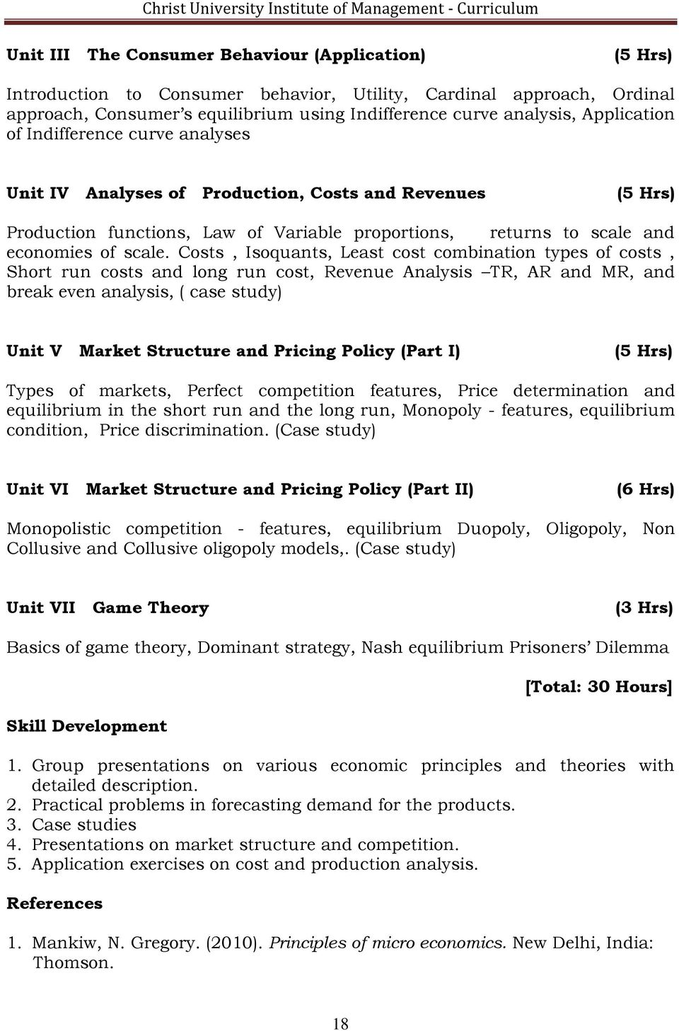 Costs, Isoquants, Least cost combination types of costs, Short run costs and long run cost, Revenue Analysis TR, AR and MR, and break even analysis, ( case study) Unit V Market Structure and Pricing
