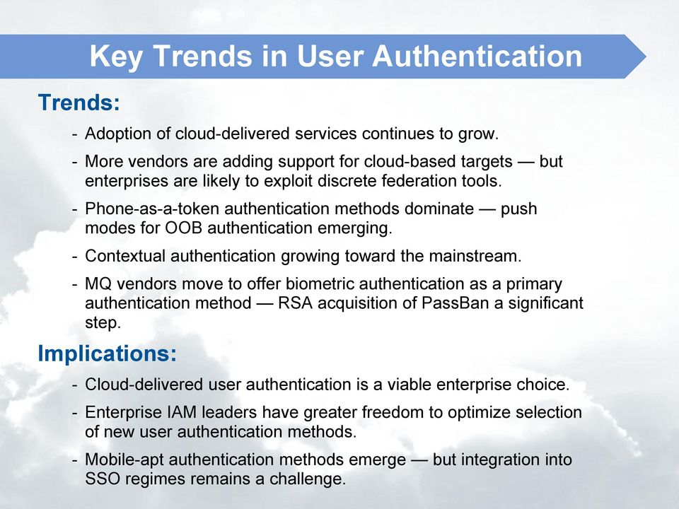 - Phone-as-a-token authentication methods dominate push modes for OOB authentication emerging. - Contetual authentication growing toward the mainstream.