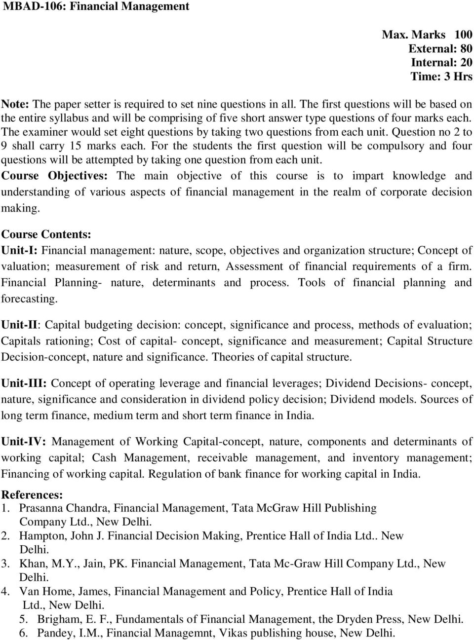 Unit-I: Financial management: nature, scope, objectives and organization structure; Concept of valuation; measurement of risk and return, Assessment of financial requirements of a firm.