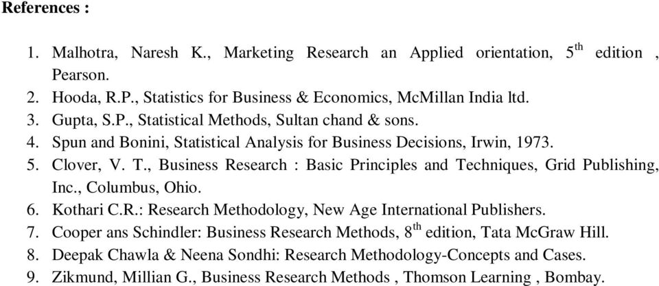 , Business Research : Basic Principles and Techniques, Grid Publishing, Inc., Columbus, Ohio. 6. Kothari C.R.: Research Methodology, New Age International Publishers. 7.
