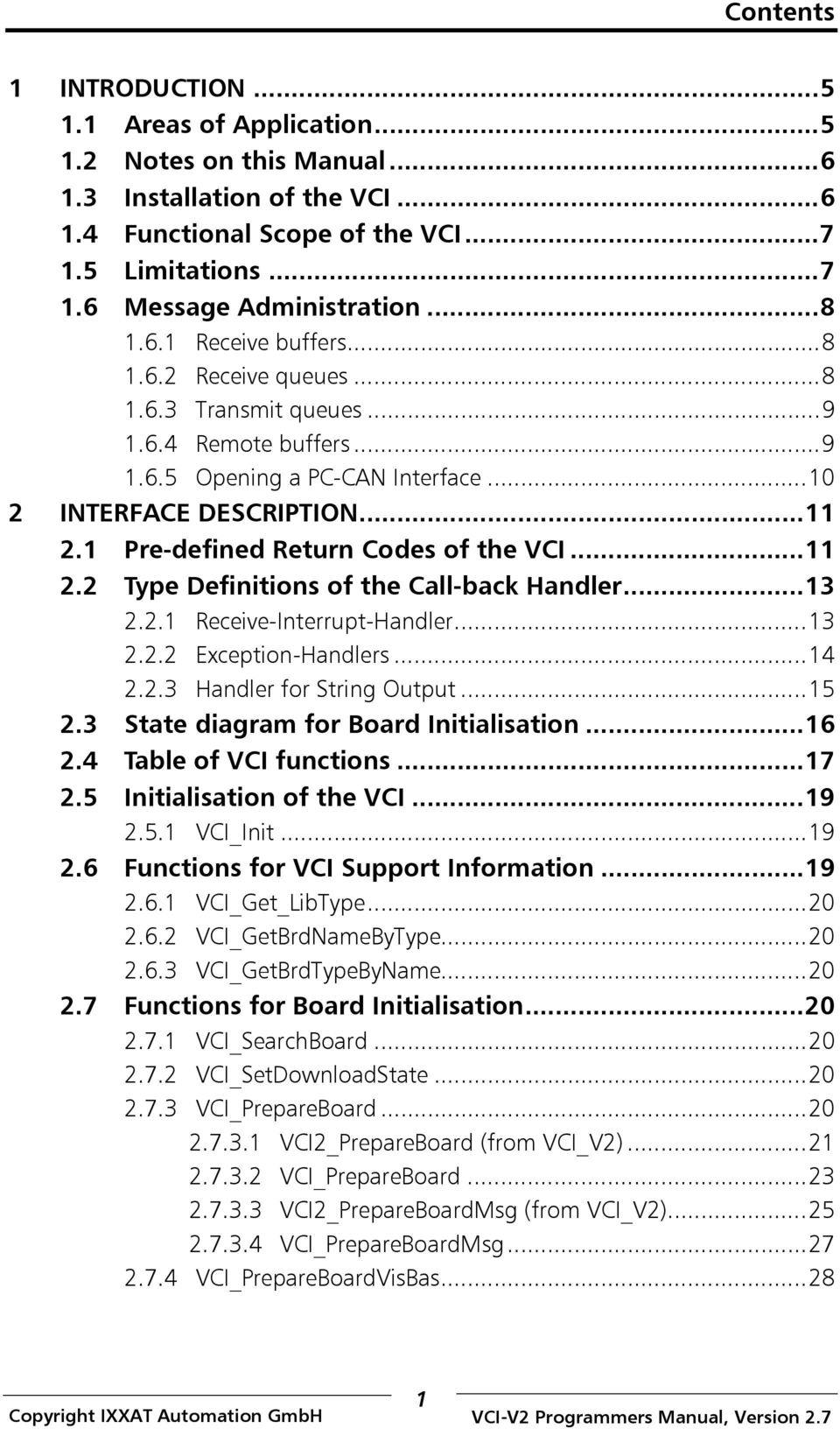 1 Pre-defined Return Codes of the VCI...11 2.2 Type Definitions of the Call-back Handler...13 2.2.1 Receive-Interrupt-Handler...13 2.2.2 Exception-Handlers...14 2.2.3 Handler for String Output...15 2.