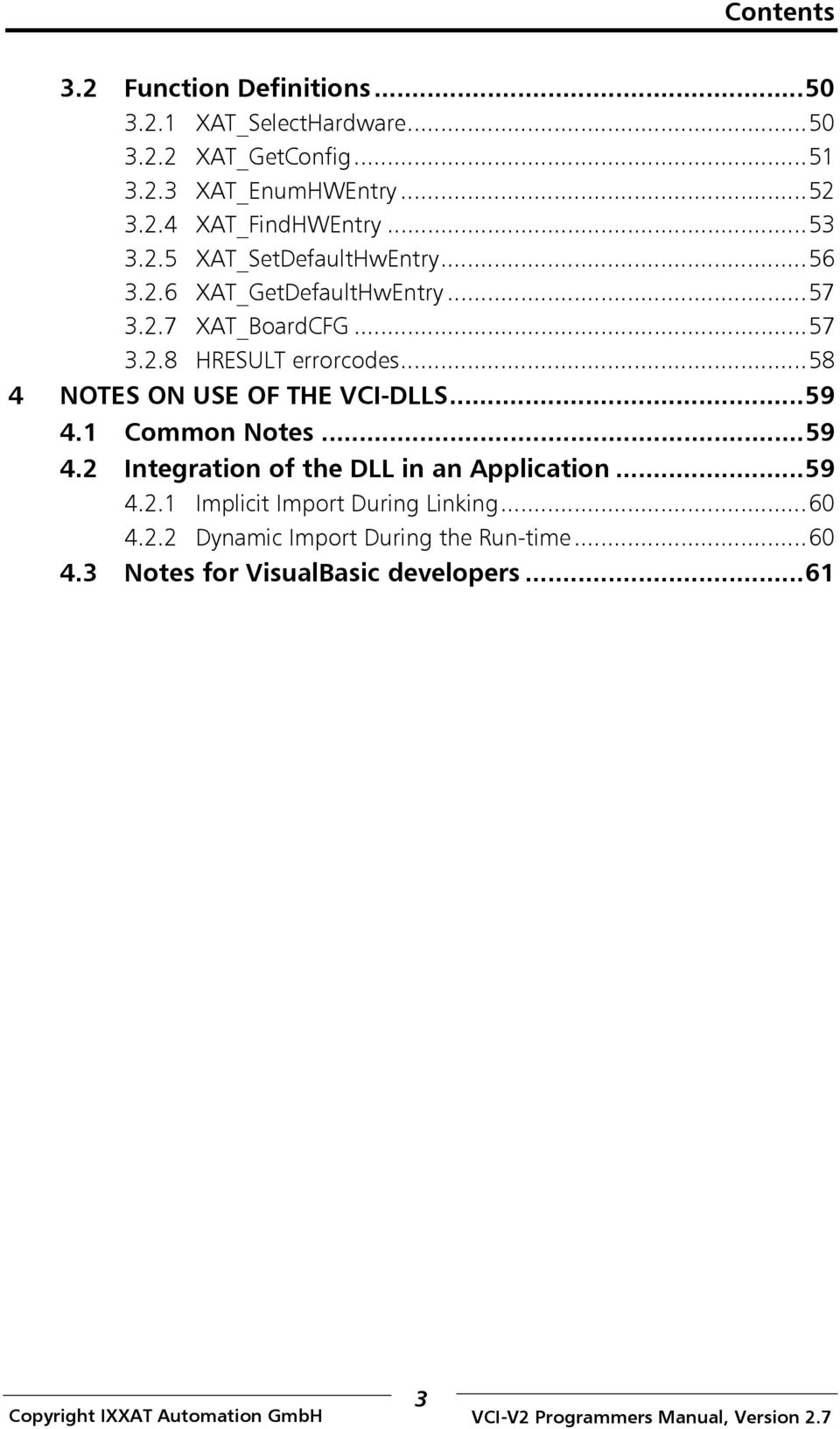 ..58 4 NOTES ON USE OF THE VCI-DLLS...59 4.1 Common Notes...59 4.2 Integration of the DLL in an Application...59 4.2.1 Implicit Import During Linking.