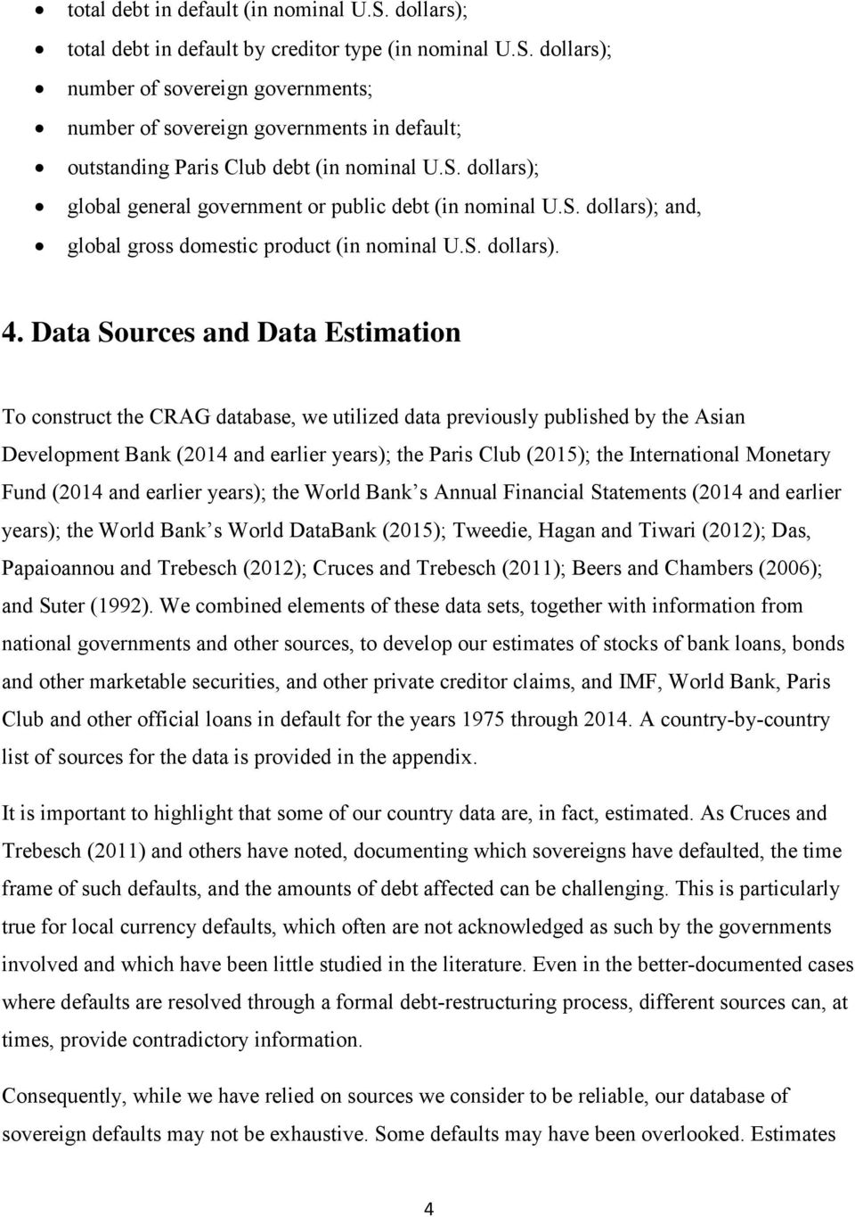 Data Sources and Data Estimation To construct the CRAG database, we utilized data previously published by the Asian Development Bank (2014 and earlier years); the Paris Club (2015); the International