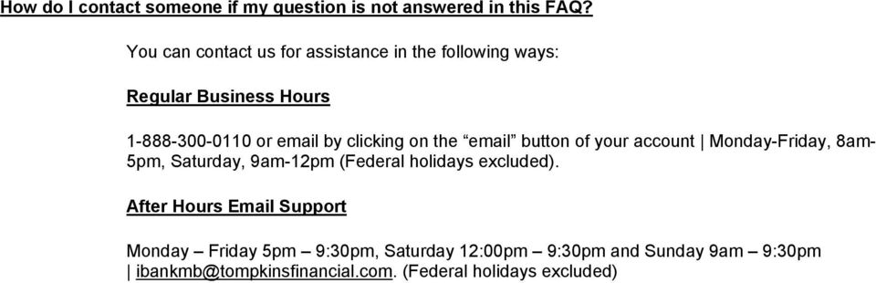 clicking on the email button of your account Monday-Friday, 8am- 5pm, Saturday, 9am-12pm (Federal holidays