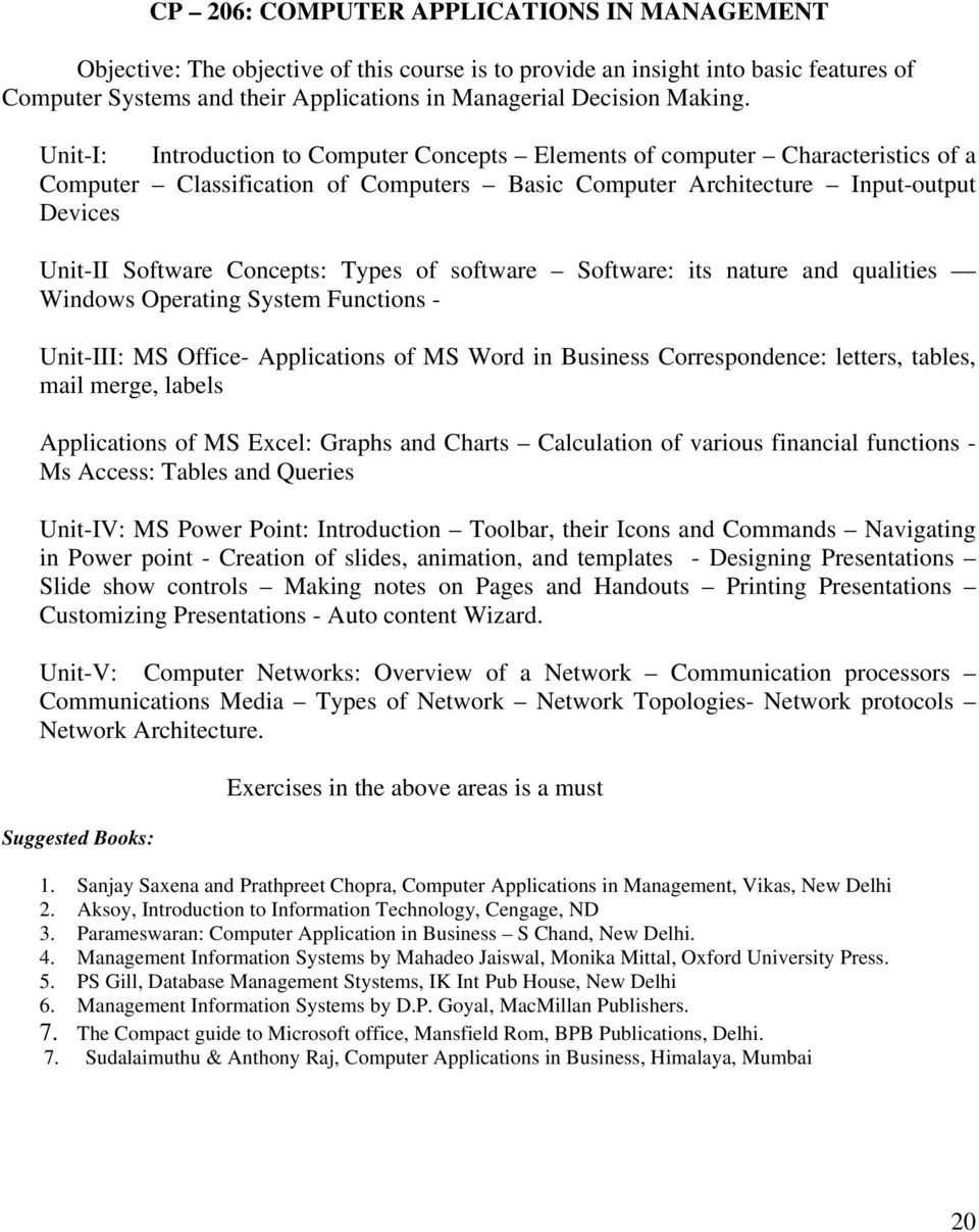 Unit-I: Introduction to Computer Concepts Elements of computer Characteristics of a Computer Classification of Computers Basic Computer Architecture Input-output Devices Unit-II Software Concepts:
