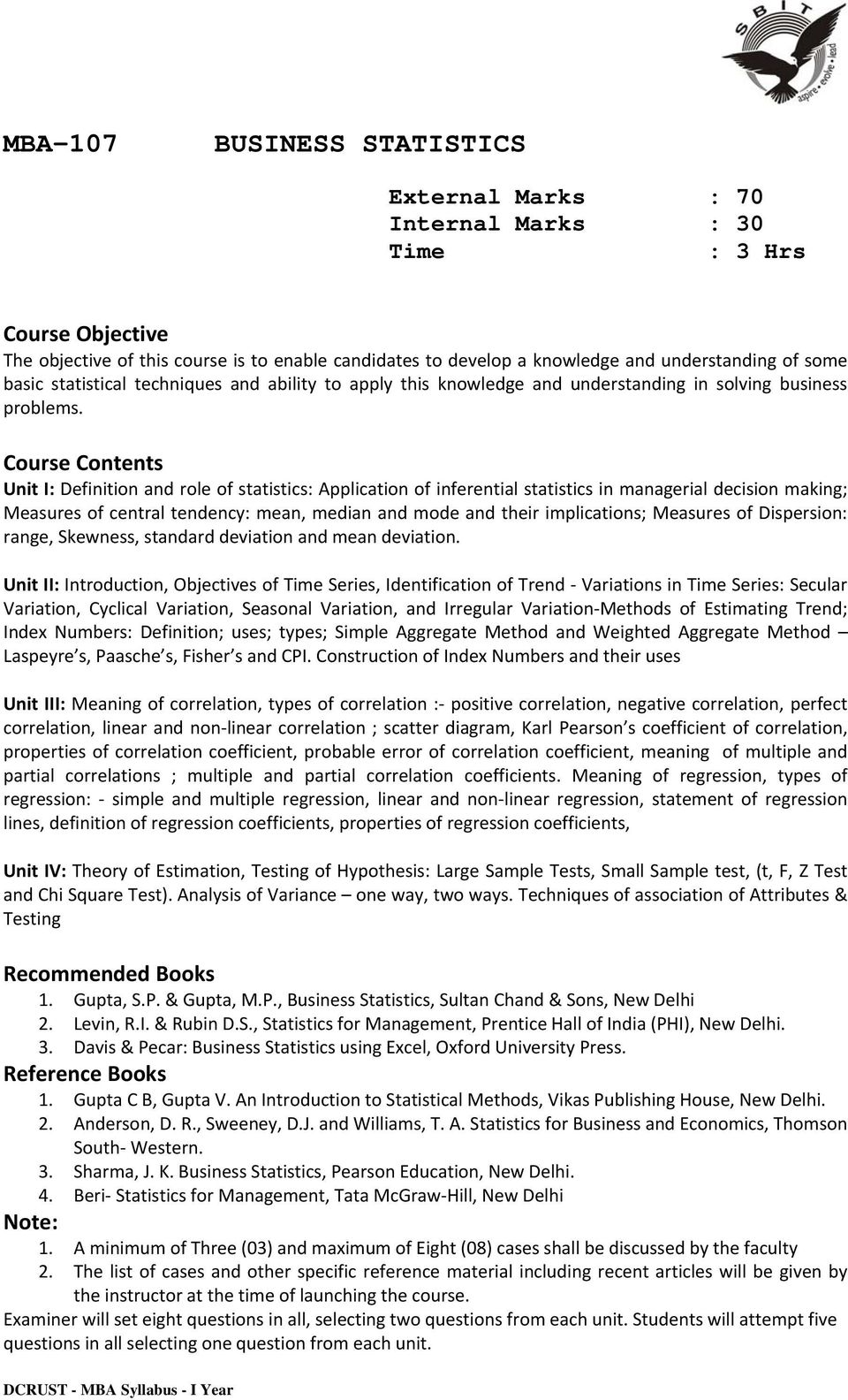 Course Contents Unit I: Definition and role of statistics: Application of inferential statistics in managerial decision making; Measures of central tendency: mean, median and mode and their
