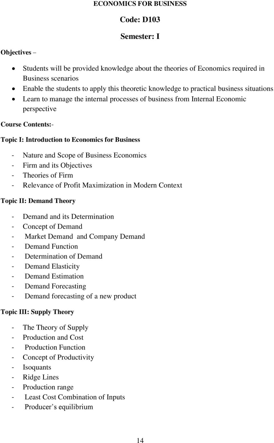 Nature and Scope of Business Economics - Firm and its Objectives - Theories of Firm - Relevance of Profit Maximization in Modern Context Topic II: Demand Theory - Demand and its Determination -
