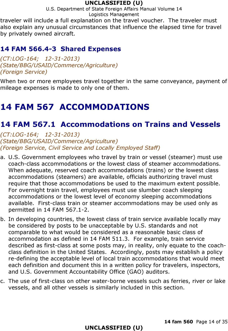 1 Accommodations on Trains and Vessels (Foreign Service, Civil Service and Locally Employed Staff) a. U.S. Government employees who travel by train or vessel (steamer) must use coach-class accommodations or the lowest class of steamer accommodations.