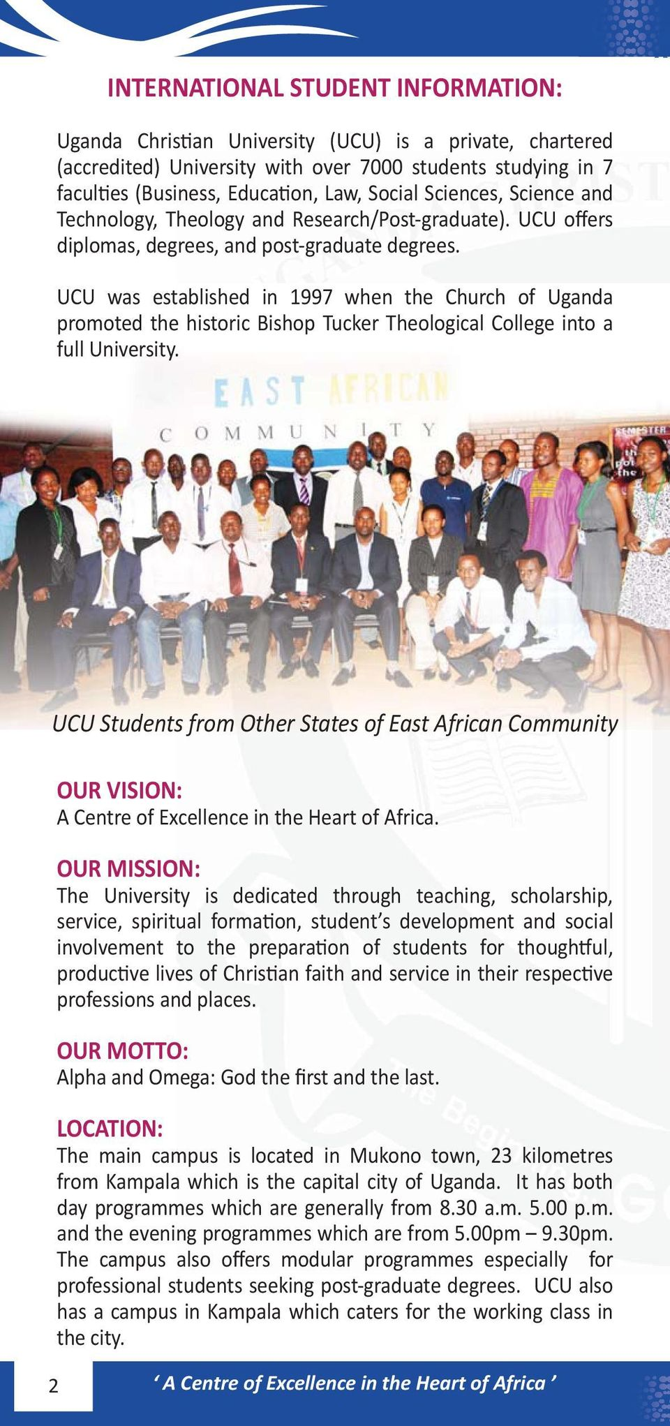 UCU was established in 1997 when the Church of Uganda promoted the historic Bishop Tucker Theological College into a full University.