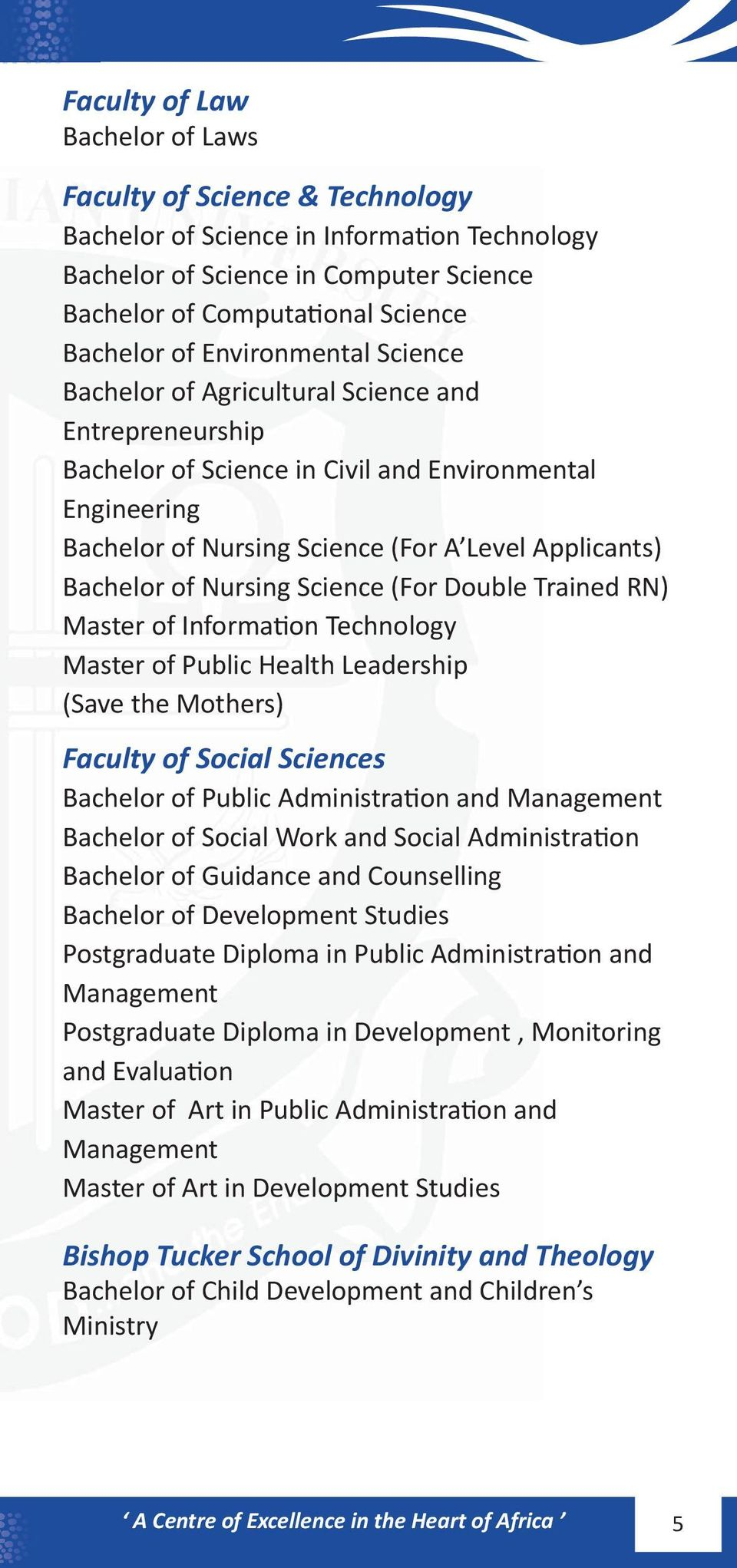 Nursing Science (For Double Trained RN) Master of Information Technology Master of Public Health Leadership (Save the Mothers) Faculty of Social Sciences Bachelor of Public Administration and