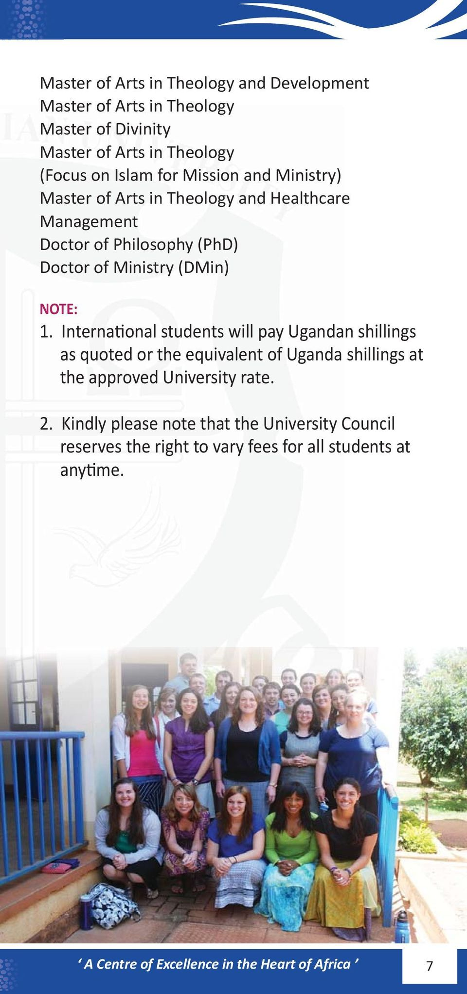 International students will pay Ugandan shillings as quoted or the equivalent of Uganda shillings at the approved University rate. 2.