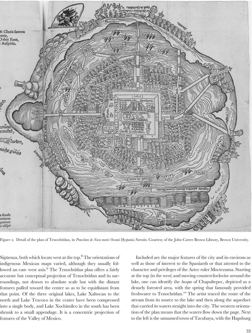 9 The Tenochtitlan plan offers a fairly accurate but conceptual projection of Tenochtitlan and its surroundings, not drawn to absolute scale but with the distant features pulled toward the center so