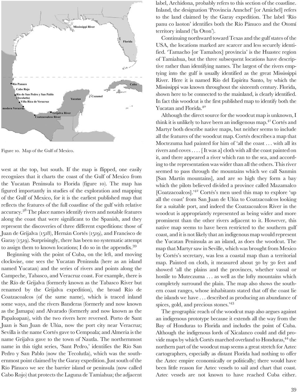 The map has figured importantly in studies of the exploration and mapping of the Gulf of Mexico, for it is the earliest published map that reflects the features of the full coastline of the gulf with