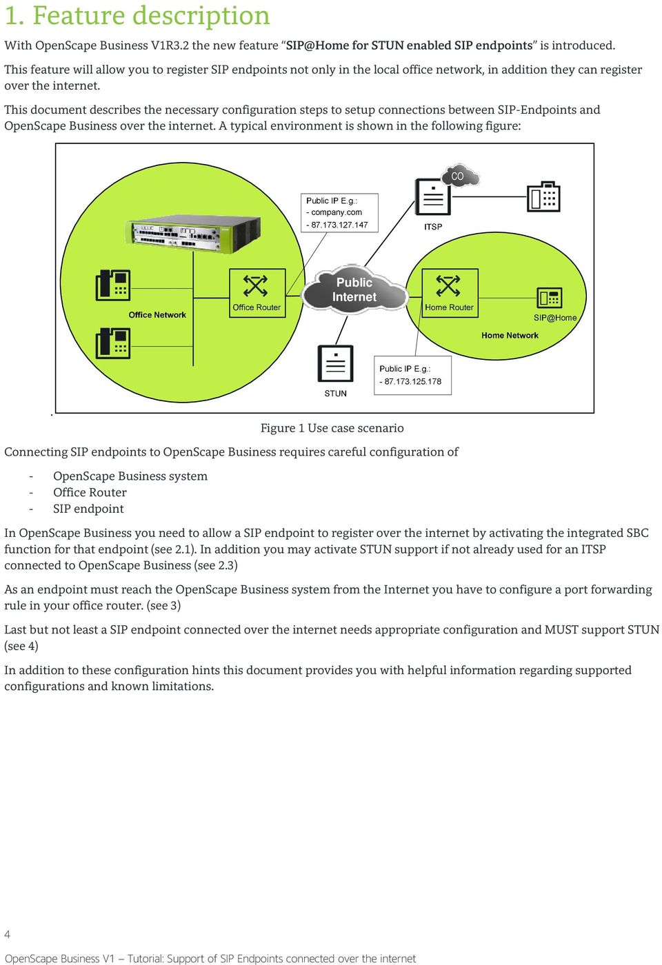 This document describes the necessary configuration steps to setup connections between SIP-Endpoints and OpenScape Business over the internet.