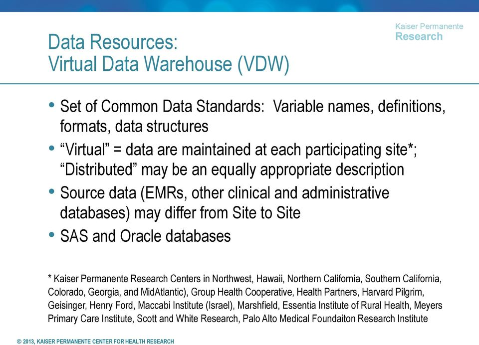 Oracle databases * Centers in Northwest, Hawaii, Northern California, Southern California, Colorado, Georgia, and MidAtlantic), Group Health Cooperative, Health Partners, Harvard