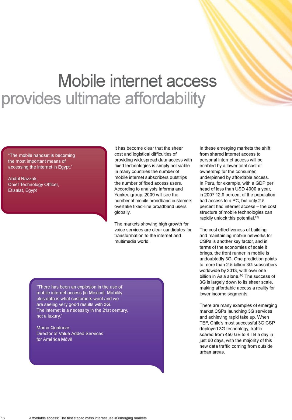 Mobility plus data is what customers want and we are seeing very good results with 3G. The internet is a necessity in the 21st century, not a luxury.