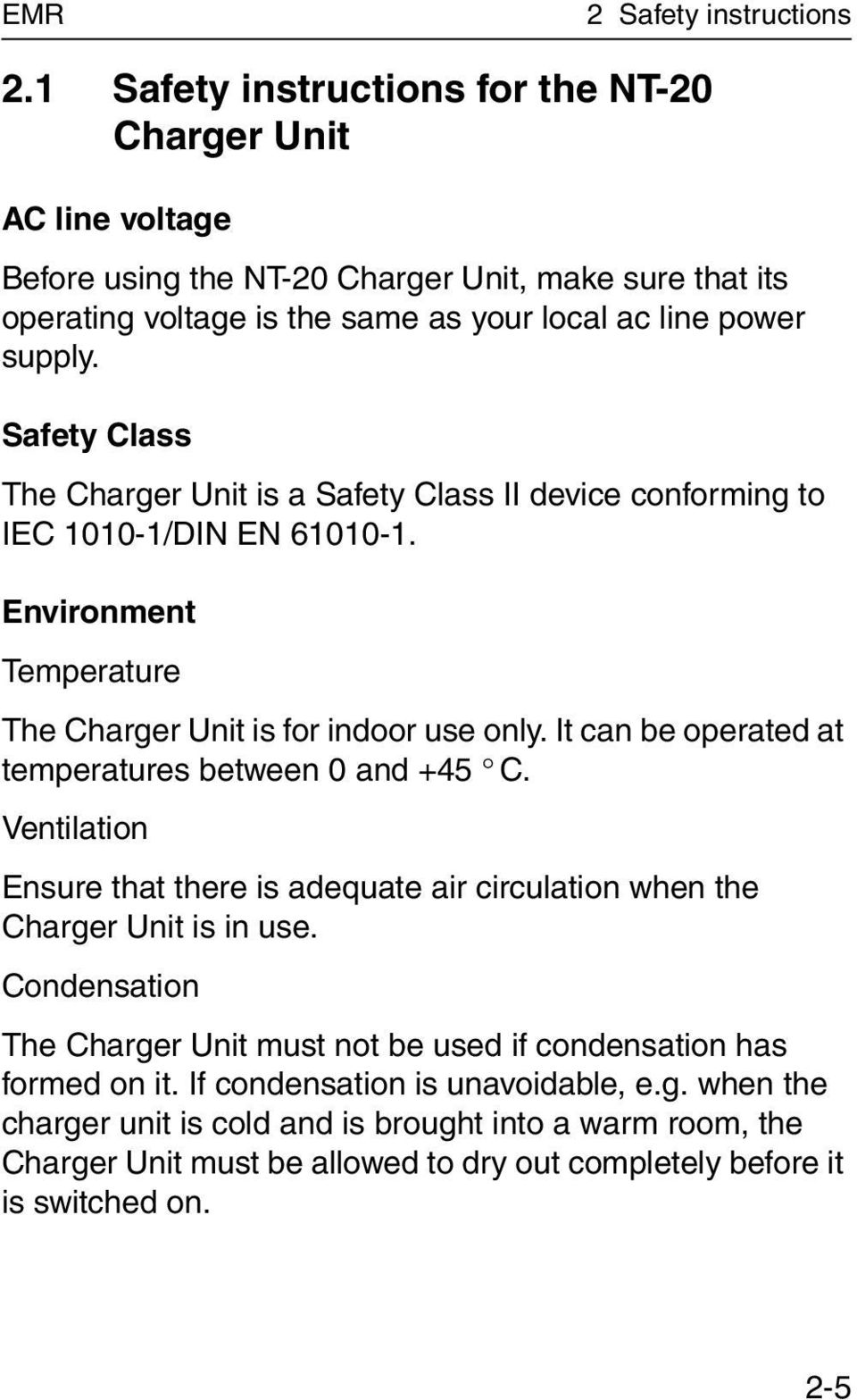 Safety Class The Charger Unit is a Safety Class II device conforming to IEC 1010-1/DIN EN 61010-1. Environment Temperature The Charger Unit is for indoor use only.