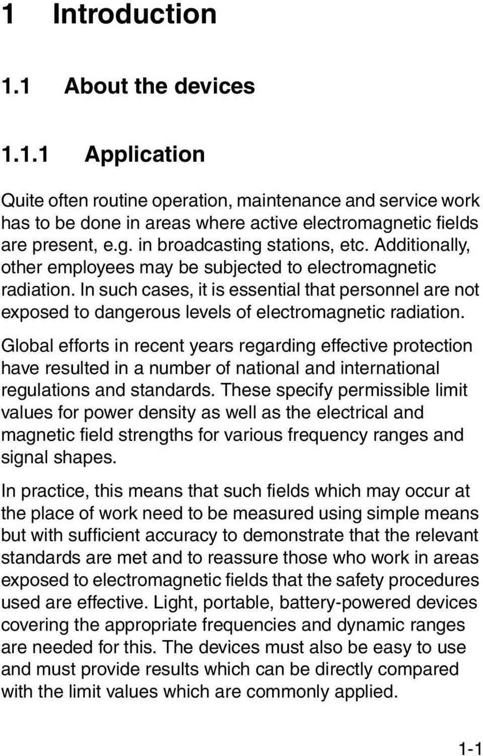 In such cases, it is essential that personnel are not exposed to dangerous levels of electromagnetic radiation.