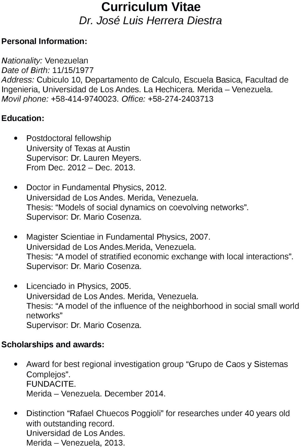 Movil phone: +58-414-9740023. Office: +58-274-2403713 Education: Postdoctoral fellowship University of Texas at Austin Supervisor: Dr. Lauren Meyers. From Dec. 2012 Dec. 2013.