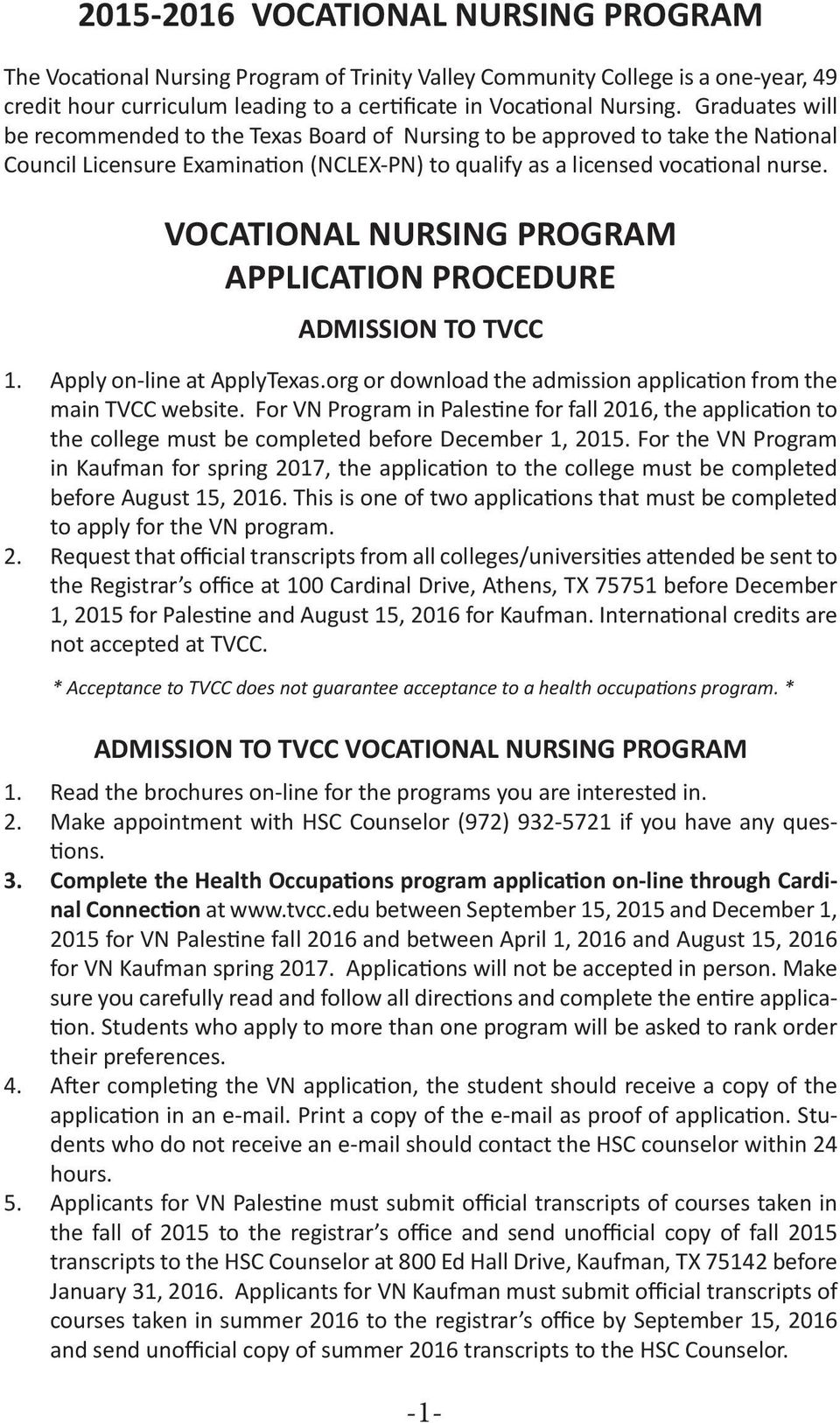 VOCATIONAL NURSING PROGRAM APPLICATION PROCEDURE ADMISSION TO TVCC 1. Apply on-line at ApplyTexas.org or download the admission application from the main TVCC website.