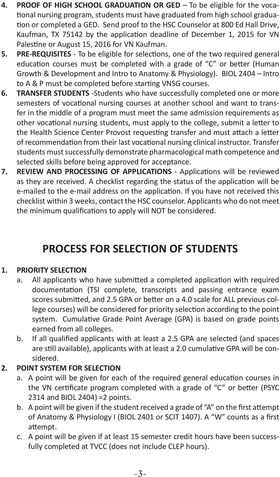 PRE-REQUISITES - To be eligible for selections, one of the two required general education courses must be completed with a grade of C or better (Human Growth & Development and Intro to Anatomy &
