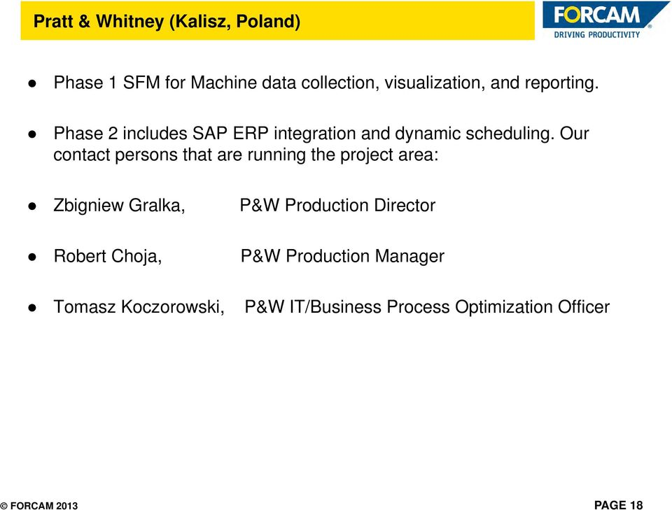 Our contact persons that are running the project area: Zbigniew Gralka, P&W Production Director