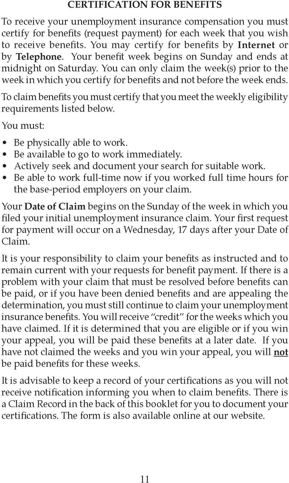 You can only claim the week(s) prior to the week in which you certify for benefits and not before the week ends.