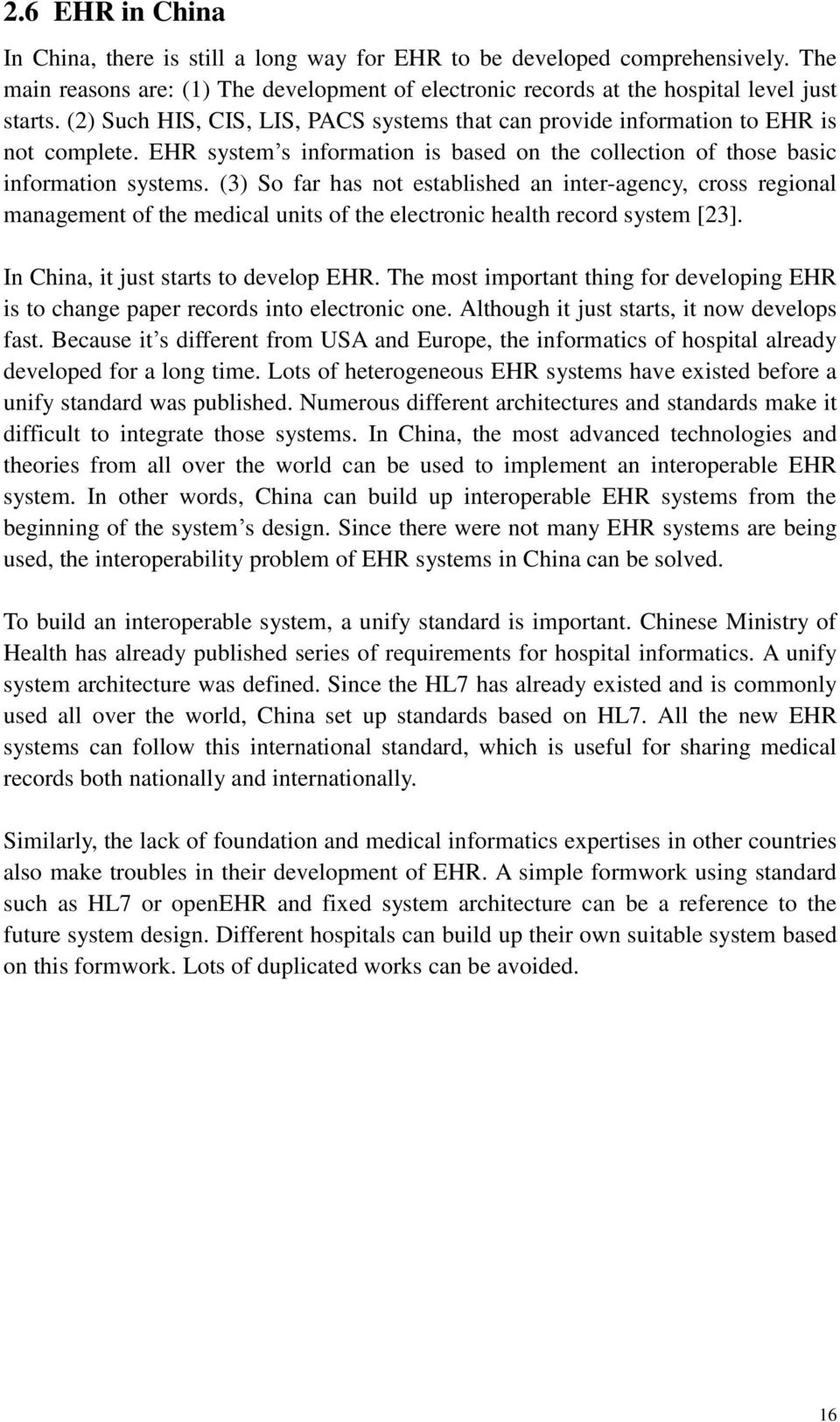 (3) So far has not established an inter-agency, cross regional management of the medical units of the electronic health record system [23]. In China, it just starts to develop EHR.