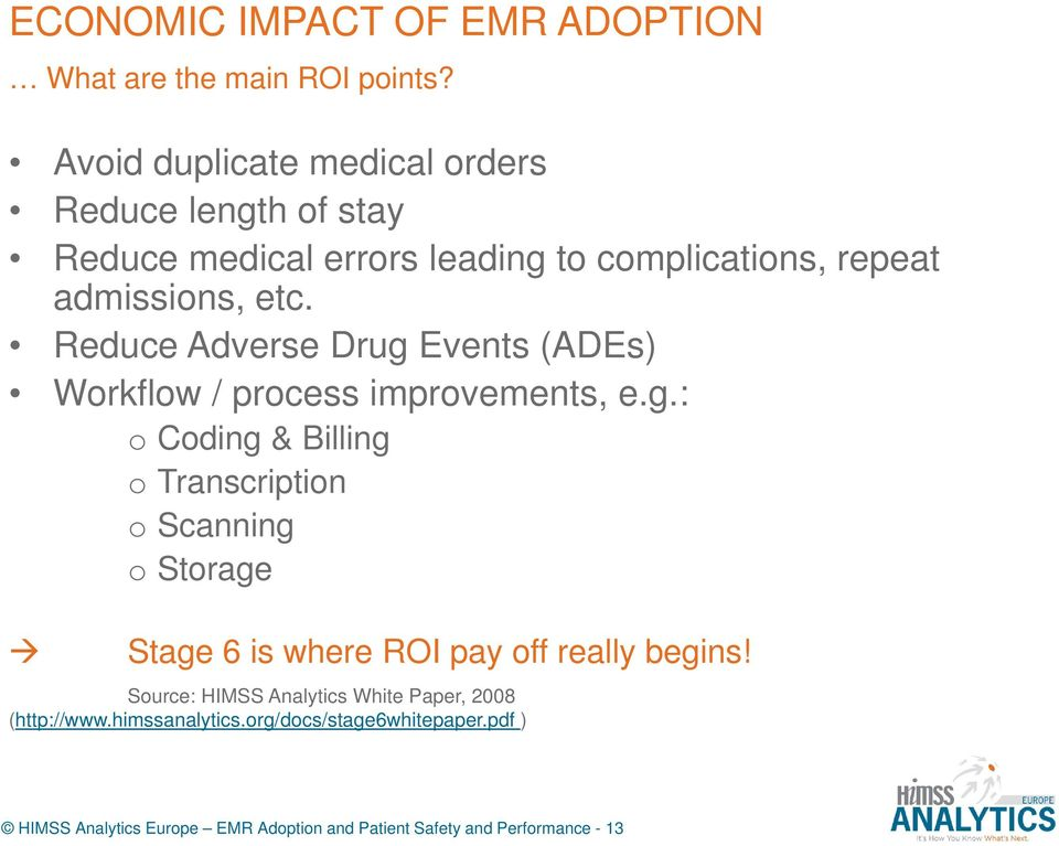 Reduce Adverse Drug Events (ADEs) Workflow / process improvements, e.g.: o Coding & Billing o Transcription o Scanning o Storage Stage 6 is where ROI pay off really begins!