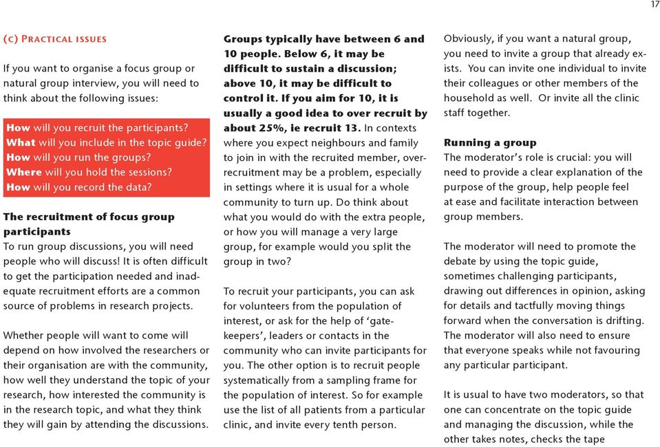 The recruitment of focus group participants To run group discussions, you will need people who will discuss!