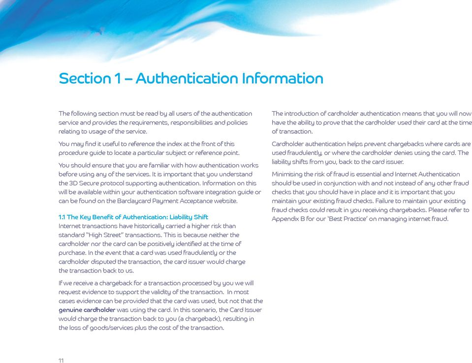 You should ensure that you are familiar with how authentication works before using any of the services. It is important that you understand the 3D Secure protocol supporting authentication.