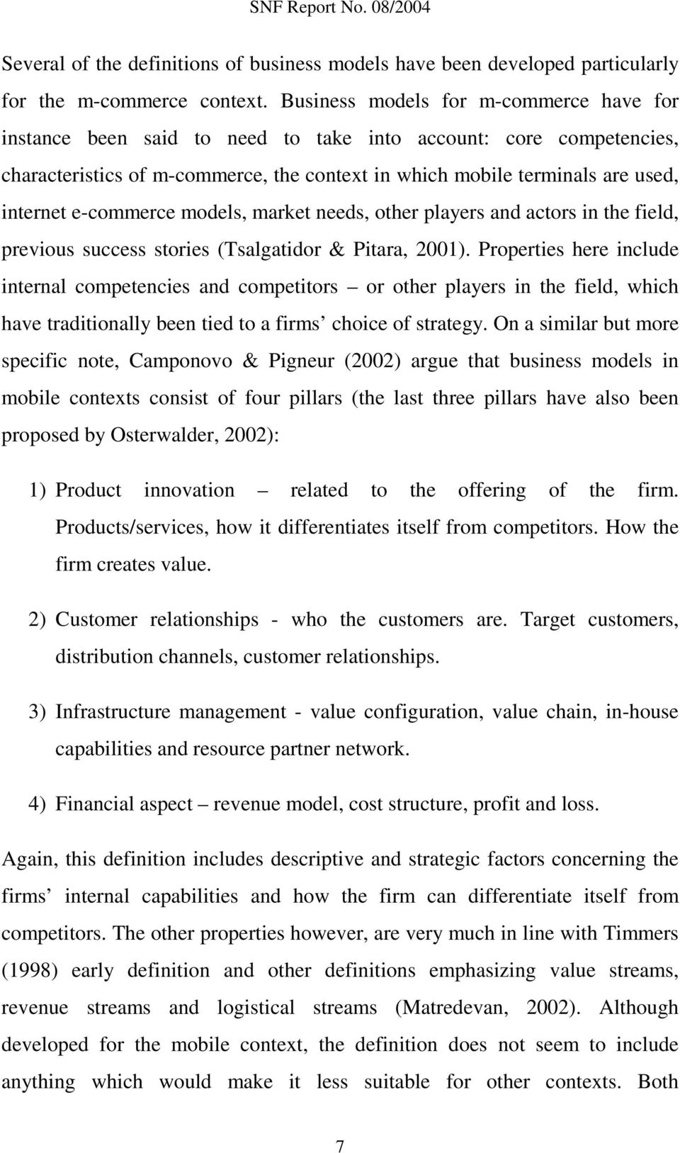 e-commerce models, market needs, other players and actors in the field, previous success stories (Tsalgatidor & Pitara, 2001).