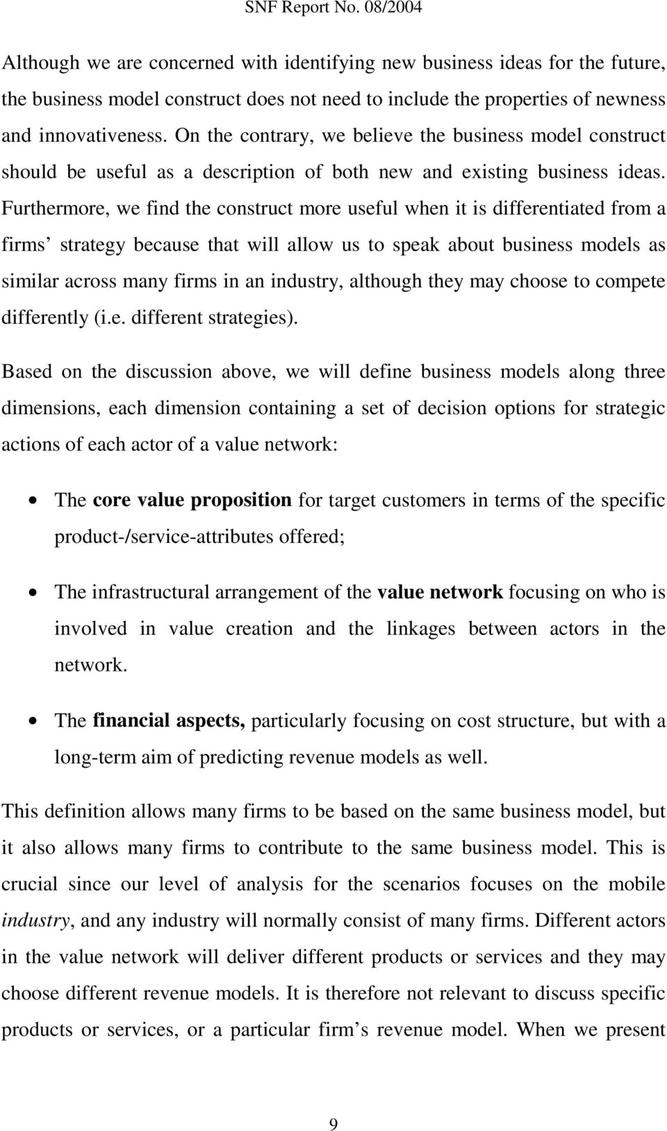 Furthermore, we find the construct more useful when it is differentiated from a firms strategy because that will allow us to speak about business models as similar across many firms in an industry,