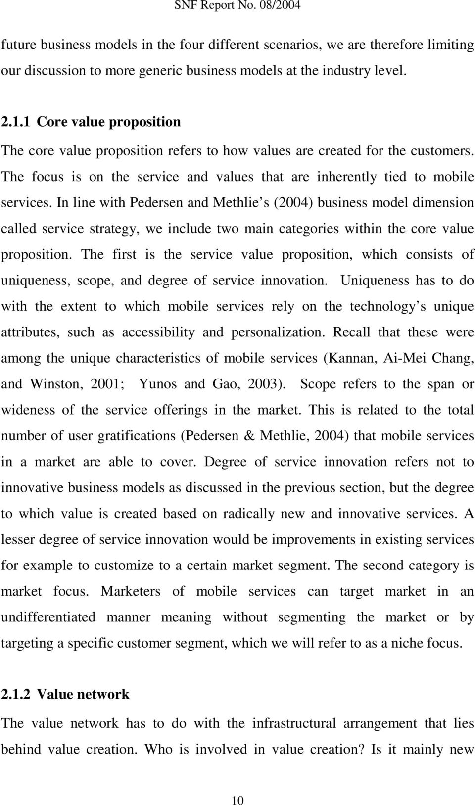 In line with Pedersen and Methlie s (2004) business model dimension called service strategy, we include two main categories within the core value proposition.