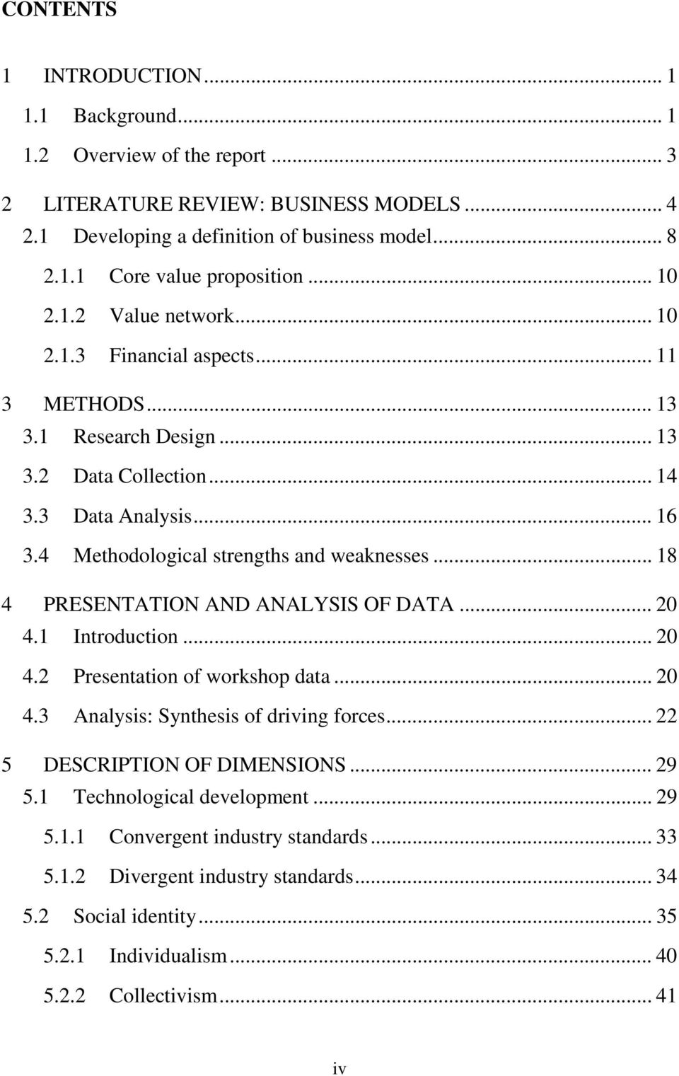 .. 18 4 PRESENTATION AND ANALYSIS OF DATA... 20 4.1 Introduction... 20 4.2 Presentation of workshop data... 20 4.3 Analysis: Synthesis of driving forces... 22 5 DESCRIPTION OF DIMENSIONS... 29 5.