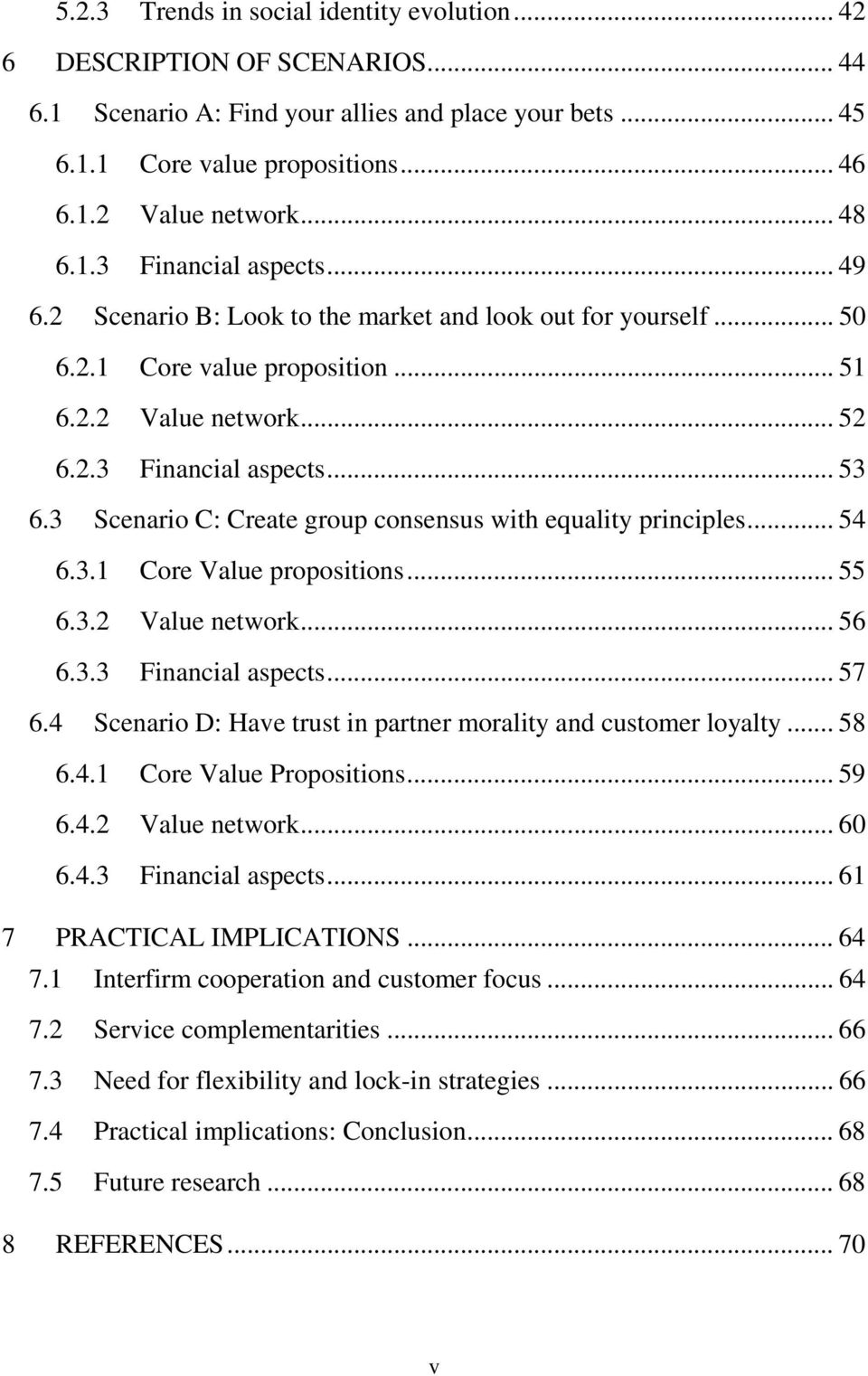 3 Scenario C: Create group consensus with equality principles... 54 6.3.1 Core Value propositions... 55 6.3.2 Value network... 56 6.3.3 Financial aspects... 57 6.