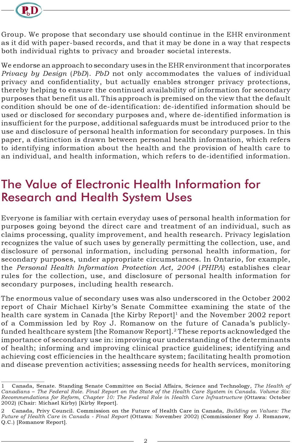 societal interests. We endorse an approach to secondary uses in the EHR environment that incorporates Privacy by Design (PbD).