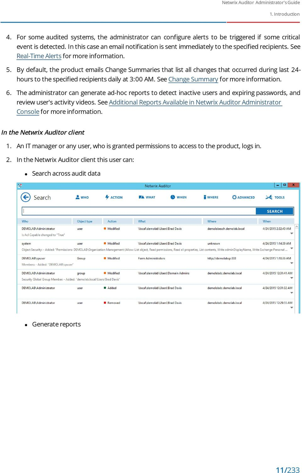 By default, the product emails Change Summaries that list all changes that occurred during last 24- hours to the specified recipients daily at 3:00 AM. See Change Summary for more information. 6.
