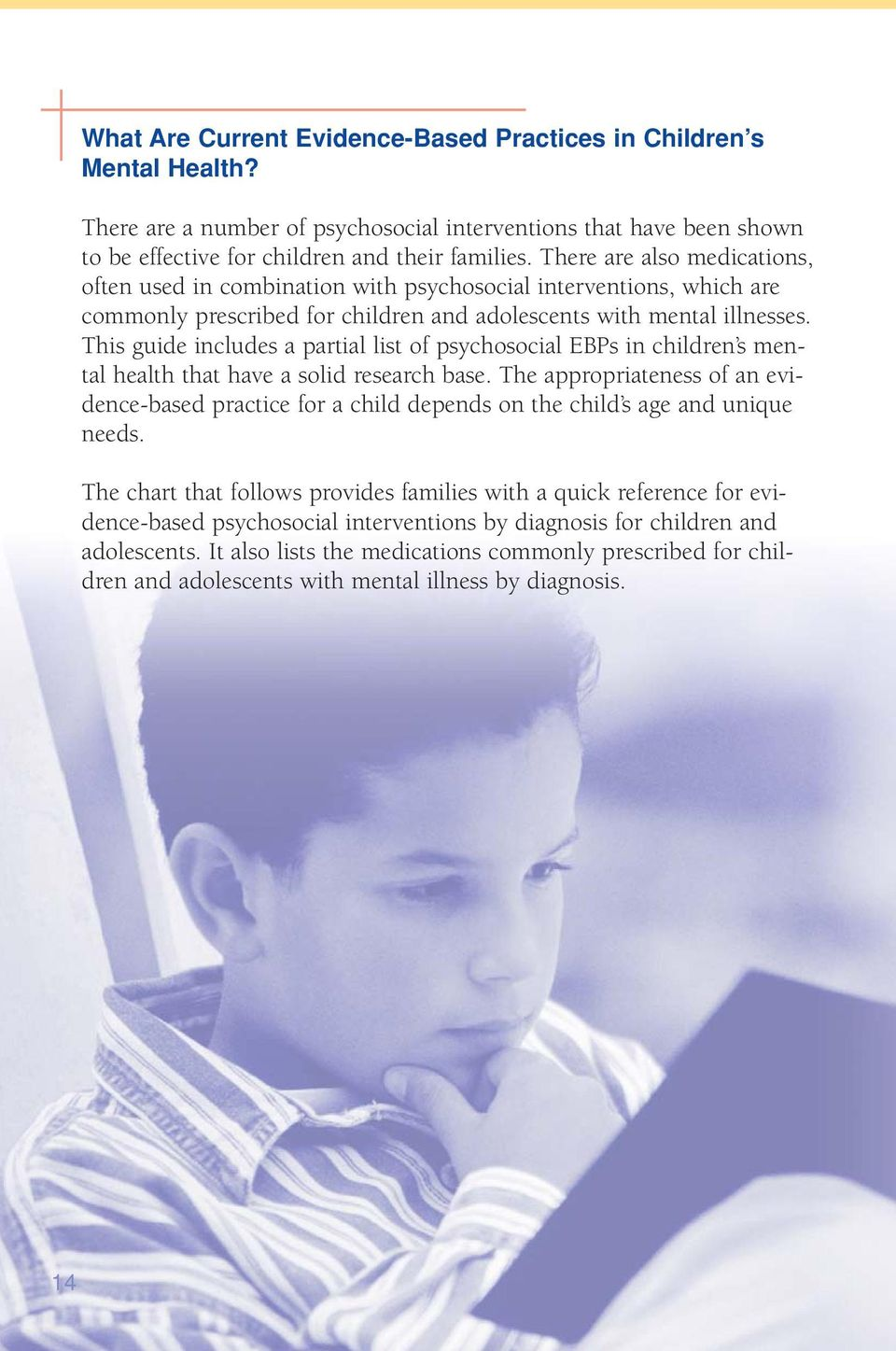 This guide includes a partial list of psychosocial EBPs in children s mental health that have a solid research base.