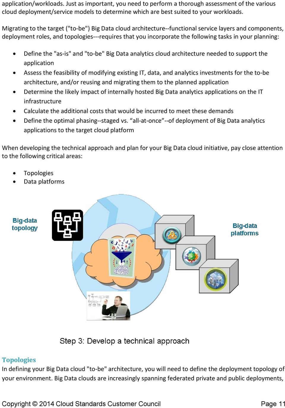 "planning: Define the ""as-is"" and ""to-be"" Big Data analytics cloud architecture needed to support the application Assess the feasibility of modifying existing IT, data, and analytics investments for"