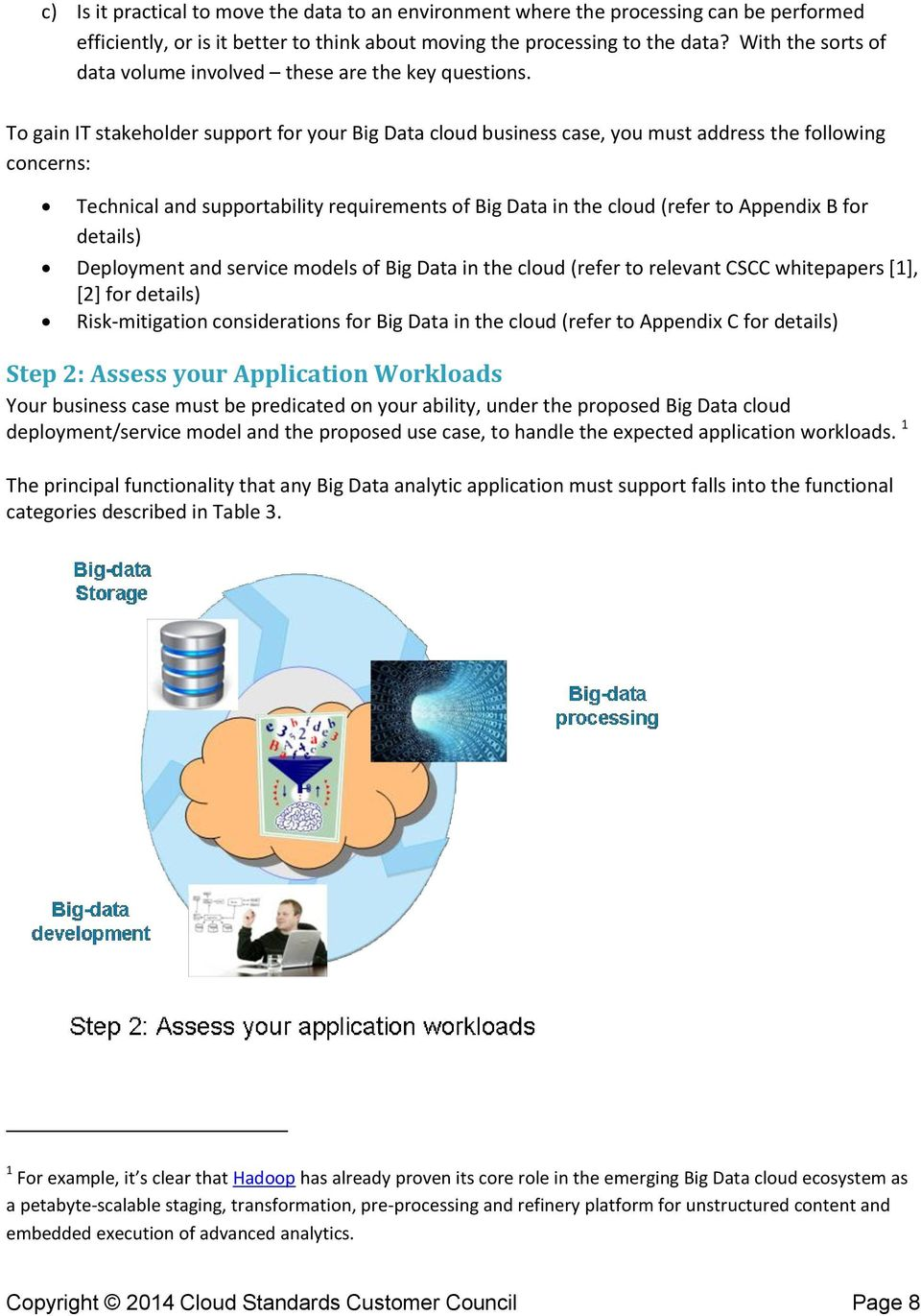 To gain IT stakeholder support for your Big Data cloud business case, you must address the following concerns: Technical and supportability requirements of Big Data in the cloud (refer to Appendix B