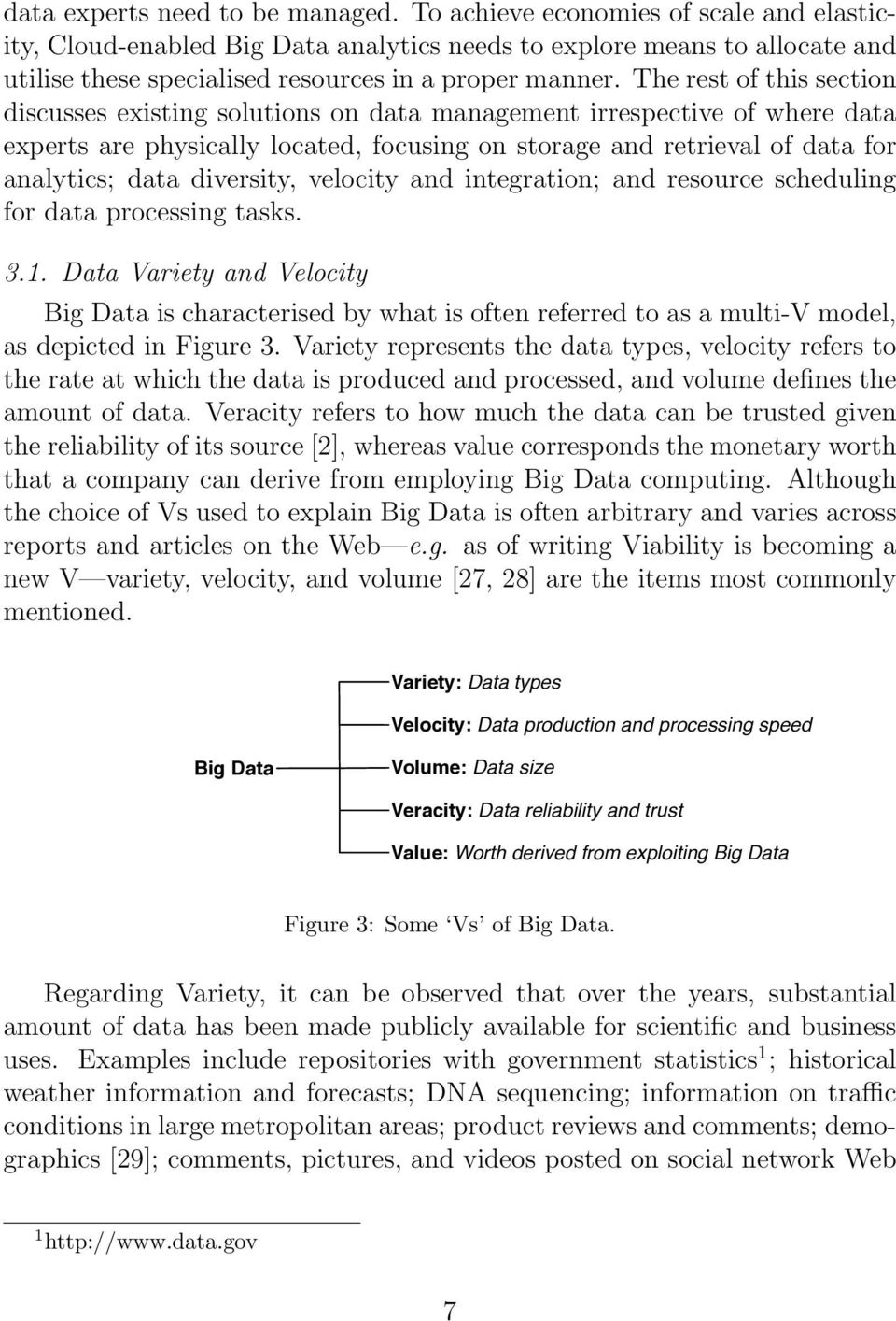 The rest of this section discusses existing solutions on data management irrespective of where data experts are physically located, focusing on storage and retrieval of data for analytics; data